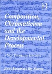 Cover of: Composition, Chromaticism and the Developmental Process | Henry Burnett