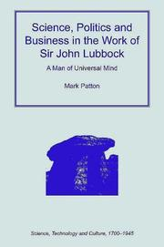 Cover of: Science, Politics and Business in the Work of Sir John Lubbock (Science, Technology and Culture, 17001945) | Mark Patton