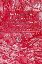 The evolutionary imagination in late-Victorian novels by John Glendening