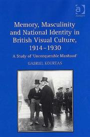 Cover of: Memory, Masculinity and National Identity in British Visual Culture, 19141930 | Gabriel Koureas