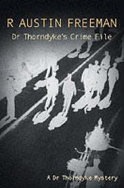 Cover of: Dr. Thorndyke's crime file: a selection of his most celebrated cases