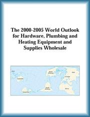 Cover of: The 2000-2005 World Outlook for Hardware, Plumbing and Heating Equipment and Supplies Wholesale (Strategic Planning Series) | Research Group