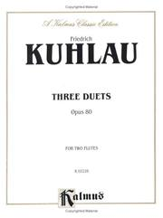 Cover of: Daniel Friedrich Kuhlau (1786 - 1832: Three Duets, Opus 80 for Two Flutes (Kalmus Edition) |