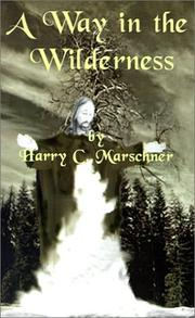 Cover of: A Way in the Wilderness | Harry C. Marschner