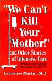 Cover of: We Can't Kill Your Mother!: And Other Stories of Intensive Care