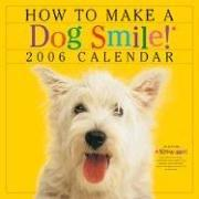 Cover of: How to Make a Dog Smile Calendar 2006 (Wall Calendar) | Workman Publishing Company