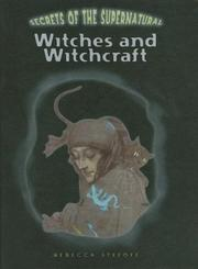 Cover of: Witches and Witchcraft (Secrets of the Supernatural)