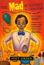 Cover of: The Mad Scientist Handbook: How to Make Your Own Rock Candy, Antigravity Machine, Edible Glass, Rubber Eggs, Fake Blood, Green Slime, and Much Much More