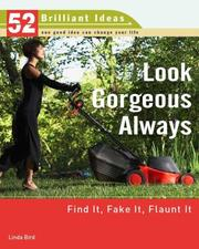 Cover of: Look Gorgeous Always (52 Brilliant Ideas): Find It, Fake It, Flaunt It | Linda Bird