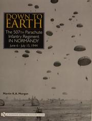 Cover of: Down to Earth: The 507th Parachute Infantry Regiment in Normandy | Martin K. a. Morgan