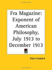 Cover of: Fra Magazine - Exponent of American Philosophy, July 1913 to December 1913 | Elbert Hubbard