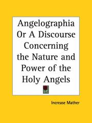 Cover of: Angelographia or A Discourse Concerning the Nature and Power of the Holy Angels