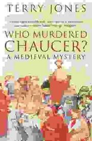 Cover of: Who Murdered Chaucer? | Terry Jones, Robert F. Yeager, Terry Dolan, Alan Fletcher, Jeanette Dor