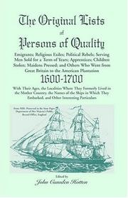 Cover of: The Original Lists of Persons of Quality; Emigrants; Religious Exiles; Political Rebels; Serving Men Sold for a Term of Years; Apprentices; Children Stolen; Maidens Pressed; and Others Who Went From Great Britain to the American Plantation, 1600-1700