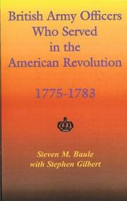 Cover of: British Army Officers Who Served in the American Revolution, 1775-1783 | Steven M. Baule