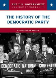 Cover of: The History of the Democratic Party (The U.S. Government: How It Works) | Heather Lehr Wagner