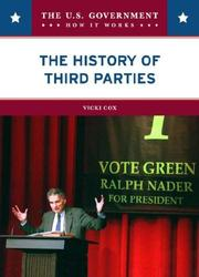 Cover of: The History of the Third Parties (The U.S. Government: How It Works) | Vicki Cox
