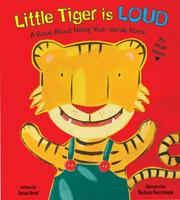 Cover of: Little Tiger is Loud: A Book About Using Your Inside Voice