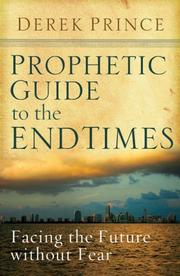 Cover of: Prophetic guide to the end times: Facing the Future without Fear