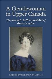 Cover of: A Gentlewoman in Upper Canada: The Journals, Letters, and Art of Anne Langton