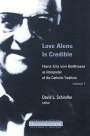 Cover of: Love Alone Is Credible: Hans Urs Von Balthasar As Interpreter of the Catholic Tradition (Ressourcement:  Retrieval and Renewal in Catholic Thought)