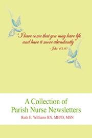 Cover of: A Collection of Parish Nurse Newsletters | Ruth Williams