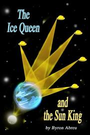 Cover of: The Ice Queen and the Sun King | Byron Abreu