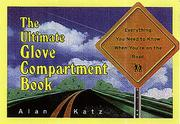 Cover of: The Ultimate Glove Compartment Book: Everything You Need to Know When You're on the Road