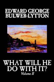 What Will He Do With It by Edward Bulwer Lytton