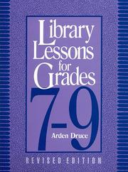 Cover of: Library lessons for grades 7-9 | Arden Druce