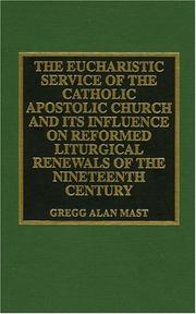 Cover of: The eucharistic service of the Catholic Apostolic Church and its influence on Reformed liturgical renewals of the nineteenth century