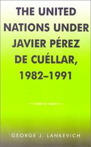 Cover of: The United Nations under Javier Perez de Cuellar, 1982-1991 | George J. Lankevich