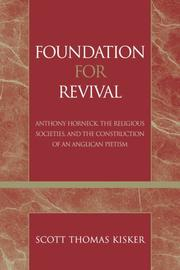 Cover of: Foundation for Revival: Anthony Horneck, The Religious Societies, and the Construction of an Anglican Pietism (Revitalization: Explorations in World Christian Movements Pietist and Wesleyan Studies) | Kisker Scott