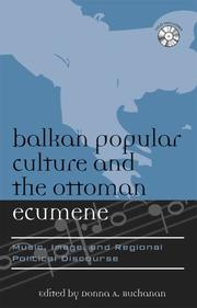 Cover of: Balkan Popular Culture and the Ottoman Ecumene: Music, Image, and Regional Political Discourse (Europea: Ethnomusicologies and Modernities) | Buchanan Donna