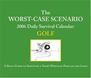Cover of: The Worst-Case Scenario 2006 Daily Survival Calendar: Golf: A Daily Guide to Surviving a Year's Worth of Peril on the Links (Daily Calendar)