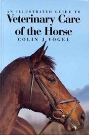 Cover of: An Illustrated Guide to Veterinary Care of the Horse | Colin J. Vogel