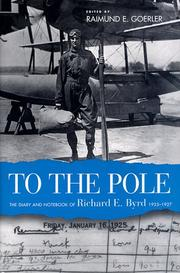 Cover of: To the Pole: the diary and notebook of Richard E. Byrd, 1925-1927