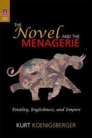 Cover of: THE NOVEL AND THE MENAGERIE | KURT KOENIGSBERGER