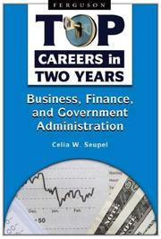 Cover of: Business, Finance, and Government Administration (Top Careers in Two Years) | Celia W. Seupel