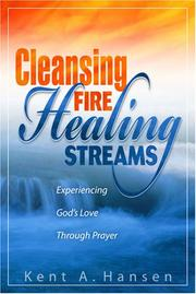Cover of: Cleansing Fire, Healing Streams | Kent A. Hansen
