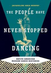 Cover of: The People Have Never Stopped Dancing | Jacqueline Shea Murphy