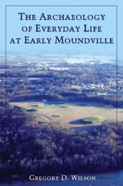 Cover of: The Archaeology of Everyday Life at Early Moundville (Dan Josselyn Memorial Publication) | Gregory D Wilson