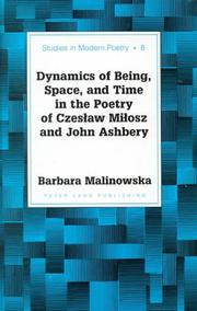 Cover of: Dynamics of being, space, and time in the poetry of Czeslaw Milosz and John Ashbery | Barbara Malinowska