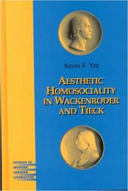 Cover of: Aesthetic homosociality in Wackenroder and Tieck | Kevin F. Yee