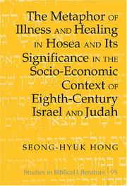 Cover of: The Metaphor of Illness And Healing in Hosea And Its Significance in the Socio-economic Context of Eighth-century Israel And Judah (Studies in Biblical Literature) | Seong-hyuk Hong