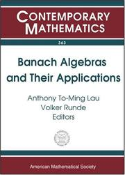 Cover of: Banach algebras and their applications | International Conference on Banach Algebras (16th 2003 University of Alberta in Edmonton, Canada)