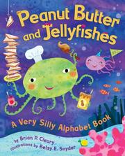 Cover of: Peanut Butter And Jellyfishes: A Very Silly Alphabet Book (Millbrook Picture Books)