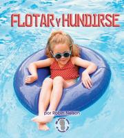 Cover of: Flotar Y Hundirse/Float and Sink (Mi Primer Paso Al Mundo Real - Fuerzas Y Movimiento/First Step Nonfiction - Forces and Motion)