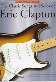 Cover of: The Classic Songs and Solos of Eric Clapton: Eight Best-Known Songs Recorded by the Legendary Guitarist