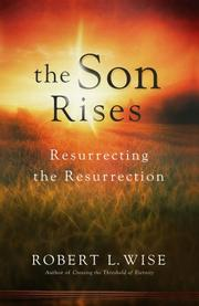 Cover of: The Son rises: resurrecting the resurrection